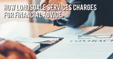 How Lonsdale Services charges for financial advice